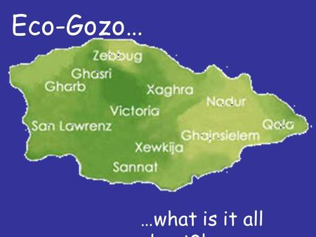 Eco-Gozo… …what is it all about?!. Is it just about… …building new roads…..or… …fixing the ones already there?