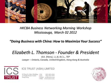 "HKCBA Business Networking Morning Workshop Mississauga, March 02 2012 ""Doing Business with China: How to Maximize Your Success"" Elizabeth L. Thomson -"