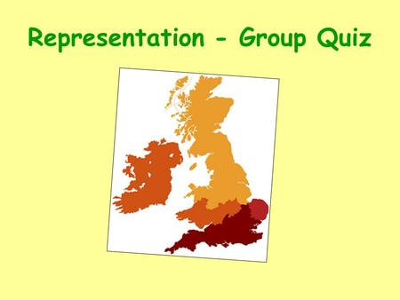 Representation - Group Quiz. Representation The UK is a representative democracy. This means representatives are elected to represent us (MPs/MSPs). These.