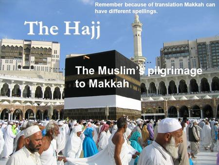 The Muslim's pilgrimage to Makkah