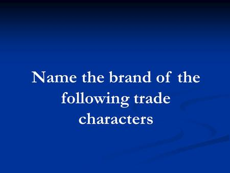 Name the brand of the following trade characters.
