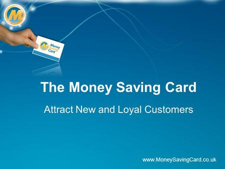 The Money Saving Card Attract New and Loyal Customers www.MoneySavingCard.co.uk.