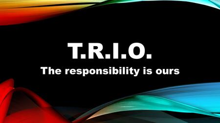 T.R.I.O. The responsibility is ours. The United Reformed Church 1972:Formed by English Presbyterians English and Welsh Congregationalists 1981:Joined.