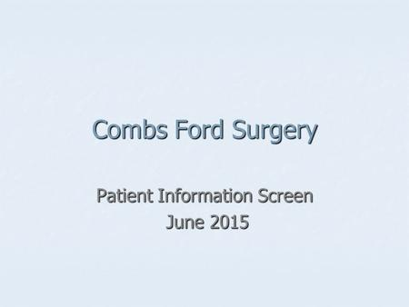 Combs Ford Surgery Patient Information Screen June 2015 June 2015.