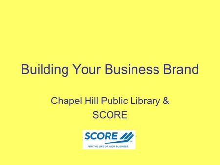 Building Your Business Brand Chapel Hill Public Library & SCORE.