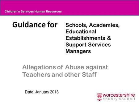 Guidance for Allegations of Abuse against Teachers and other Staff Schools, Academies, Educational Establishments & Support Services Managers Children's.
