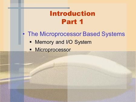 Introduction Part 1 The Microprocessor Based Systems  Memory and I/O System  Microprocessor.