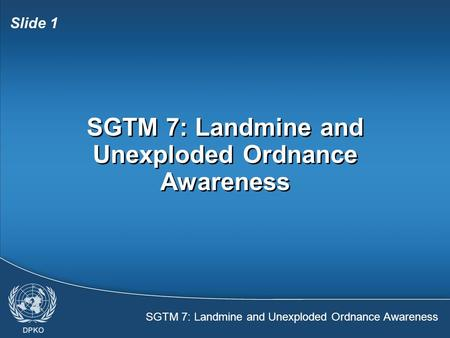 SGTM 7: Landmine and Unexploded Ordnance Awareness Slide 1 SGTM 7: Landmine and Unexploded Ordnance Awareness.