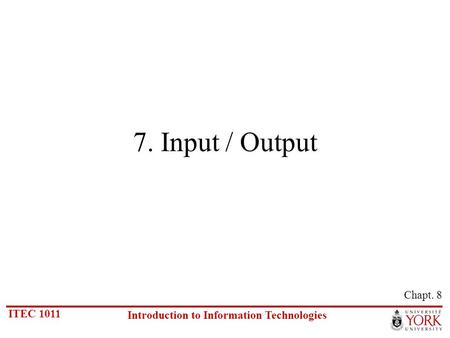 ITEC 1011 Introduction to Information Technologies 7. Input / Output Chapt. 8.