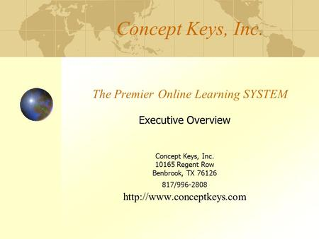 Concept Keys, Inc. The Premier Online Learning SYSTEM Executive Overview Concept Keys, Inc. 10165 Regent Row Benbrook, TX 76126 817/996-2808