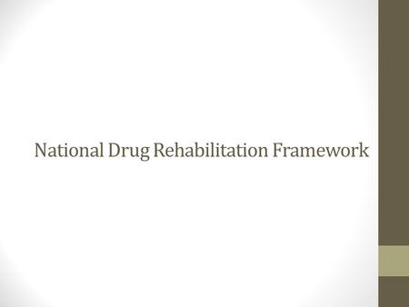 National Drug Rehabilitation Framework. NDRIC and the Framework The National Drugs Rehabilitation Implementation Committee (NDRIC) was set up to develop.