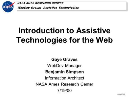 NASA AMES RESEARCH CENTER WebDev Group: Assistive Technologies NASA AMES RESEARCH CENTER WebDev Group: Assistive Technologies 8/30/2015 Introduction to.