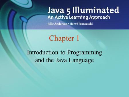 Chapter 1 Introduction to Programming and the Java Language.