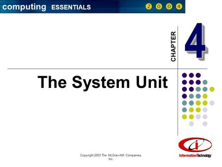 Copyright 2003 The McGraw-Hill Companies, Inc. 1 44 CHAPTER The System Unit computing ESSENTIALS    