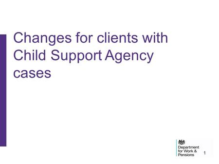 Changes for clients with Child Support Agency cases
