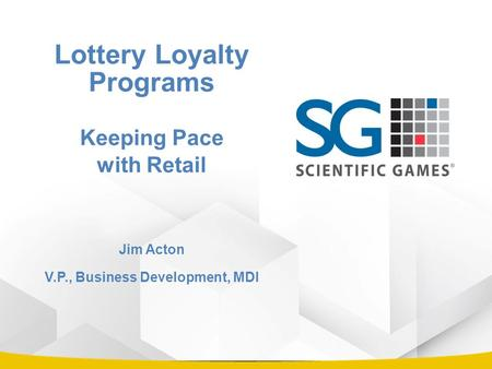 Lottery Loyalty Programs Keeping Pace with Retail Jim Acton V.P., Business Development, MDI.