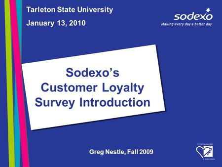 Sodexo's Customer Loyalty Survey Introduction Tarleton State University January 13, 2010 Greg Nestle, Fall 2009.