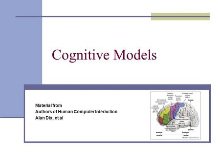 Cognitive Models Material from Authors of Human Computer Interaction Alan Dix, et al.