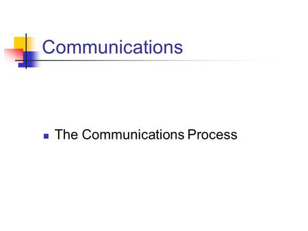 Communications The Communications Process. Introduction: Effective communications don't just happen. Determine the kind of information that needs to be.