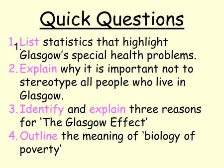 Quick Questions 1. 1.List statistics that highlight Glasgow's special health problems. 2.Explain why it is important not to stereotype all people who live.