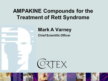 AMPAKINE Compounds for the Treatment of Rett Syndrome Mark A Varney Chief Scientific Officer.