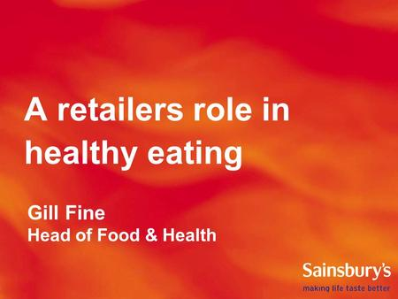 A retailers role in healthy eating Gill Fine Head of Food & Health.
