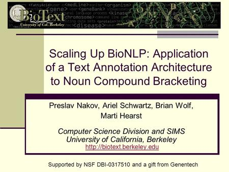 Scaling Up BioNLP: Application of a Text Annotation Architecture to Noun Compound Bracketing Preslav Nakov, Ariel Schwartz, Brian Wolf, Marti Hearst Computer.