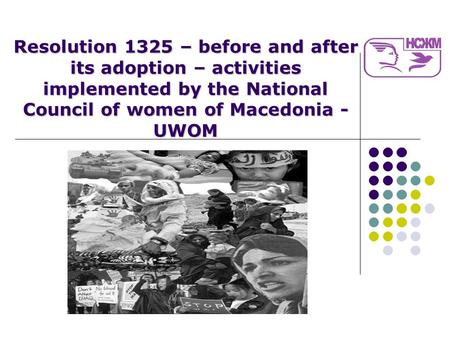 Resolution 1325 – before and after its adoption – activities implemented by the National Council of women of Macedonia - UWOM.