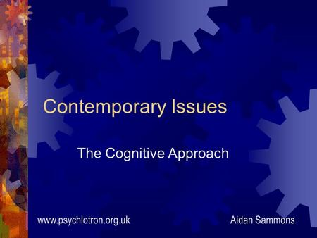 Contemporary Issues The Cognitive Approach Aidan Sammonswww.psychlotron.org.uk.