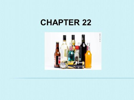 CHAPTER 22 ALCOHOL. BASIC TERMS Ethanol: The type of alcohol in alcoholic beverages. Fermentation: The chemical action of yeast on sugars. Depressant: