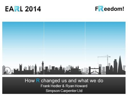 Frank Hedler – Director, Head of Advanced Analytics Ryan Howard – Associate Director F eedom! How R changed.