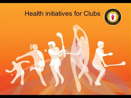 Health initiatives for Clubs. Identify Needs What does your Club / Community need? Make suggestions Consult your membership Review what has happened in.