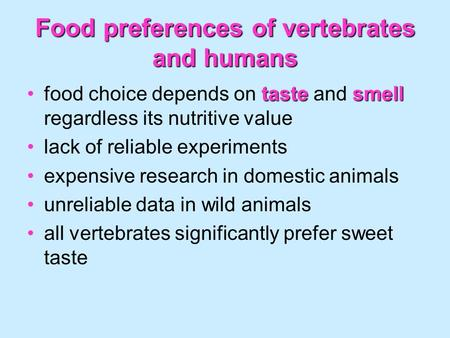 Food preferences of vertebrates and humans tastesmellfood choice depends on taste and smell regardless its nutritive value lack of reliable experiments.