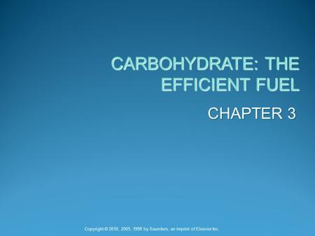CARBOHYDRATE: THE EFFICIENT FUEL CHAPTER 3 Copyright © 2010, 2005, 1998 by Saunders, an imprint of Elsevier Inc.