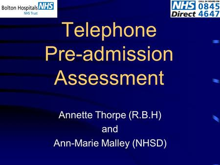 Telephone Pre-admission Assessment Annette Thorpe (R.B.H) and Ann-Marie Malley (NHSD)