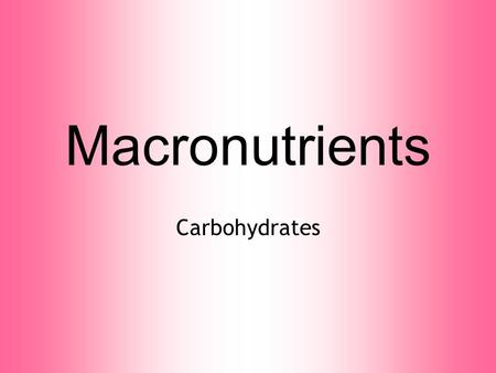Macronutrients Carbohydrates. ESSENTIAL NUTRIENTS Both macronutrients AND micronutrients are essential: meaning, your body needs them to function properly.