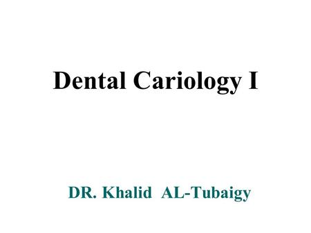 Dental Cariology I DR. Khalid AL-Tubaigy. Photos of dental caries.