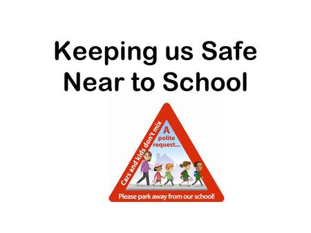 Keeping us Safe Near to School. Have you seen cars parked on the zig-zag and yellow lines outside your school?