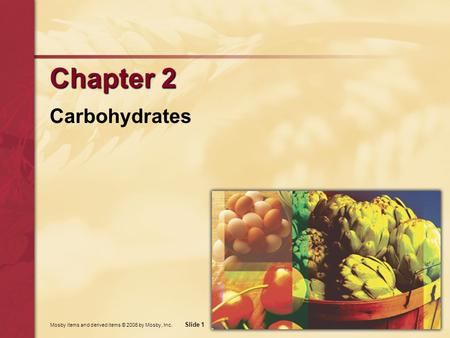 Slide 1 Mosby items and derived items © 2006 by Mosby, Inc. Chapter 2 Carbohydrates.