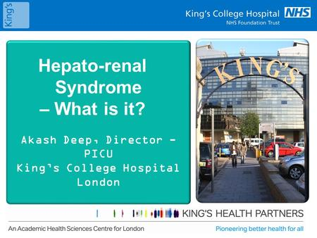 0 Hepato-renal Syndrome – What is it? Akash Deep, Director - PICU King's College Hospital London.