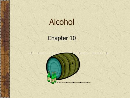 Alcohol Chapter 10. 2 Chemistry of Alcohol Psychoactive ingredient Ethyl Alcohol Beer 3-6% alcohol by volume Malt Liquors 6-8% alcohol by volume Table.