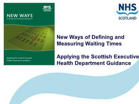New Ways of Defining and Measuring Waiting Times Applying the Scottish Executive Health Department Guidance.