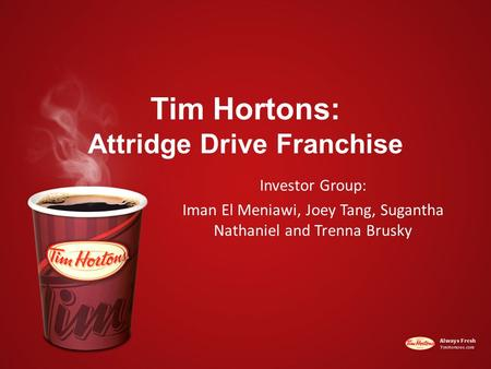 Tim Hortons: Attridge Drive Franchise Investor Group: Iman El Meniawi, Joey Tang, Sugantha Nathaniel and Trenna Brusky.