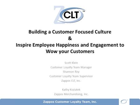 Building a Customer Focused Culture & Inspire Employee Happiness and Engagement to Wow your Customers Scott Klein Customer Loyalty Team Manager Shannon.