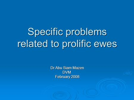 Specific problems related to prolific ewes Dr Abu Siam Mazen DVM February 2008.