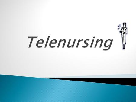 Description of  Telenursing  Technology used in Telenursing  Information system used in Telenursing  Role and function of nurse informatics in Telenursing.
