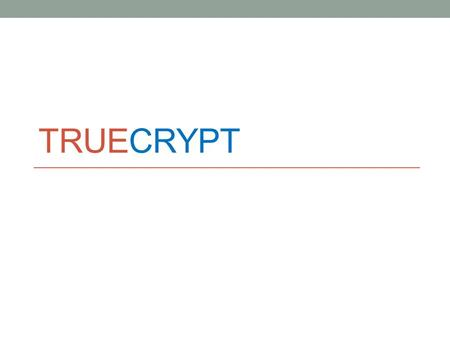 TRUECRYPT. Objective of TrueCrypt 1. Establishing and maintaining an on-the-fly-encrypted volume (data storage device). 1. On-the-fly encryption means.