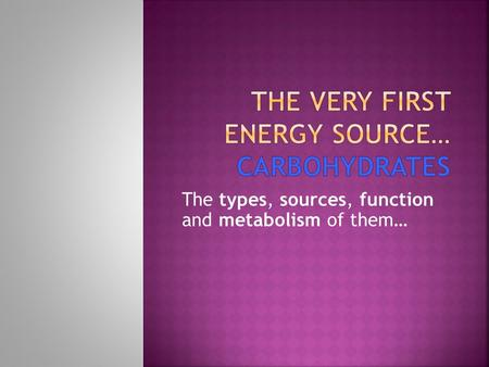 The types, sources, function and metabolism of them…