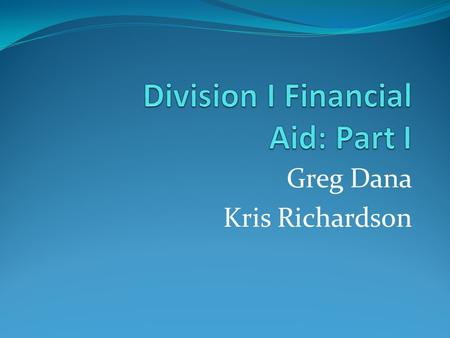 Greg Dana Kris Richardson. Learning Objectives Recognize eligibility for financial aid issues. Describe changes implemented by financial aid reform. Apply.
