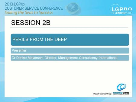SESSION 2B PERILS FROM THE DEEP Presenter: Dr Denise Meyerson, Director, Management Consultancy International.